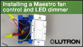 Maestro Fan Control and LED Dimmer Installation